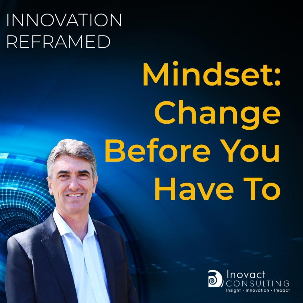 Mindset: change before you have to