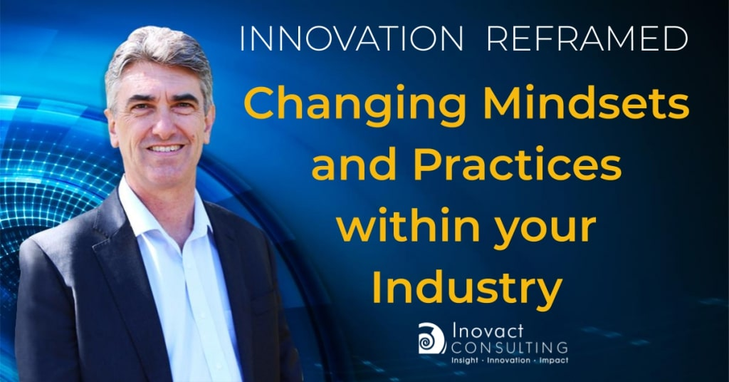 Changing mindsets and practices within your industry