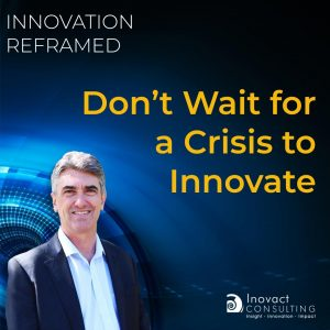 Don't Wait for a Crisis to Innovate