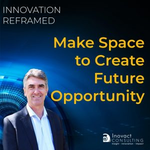 Make Space to Create Future Opportunity