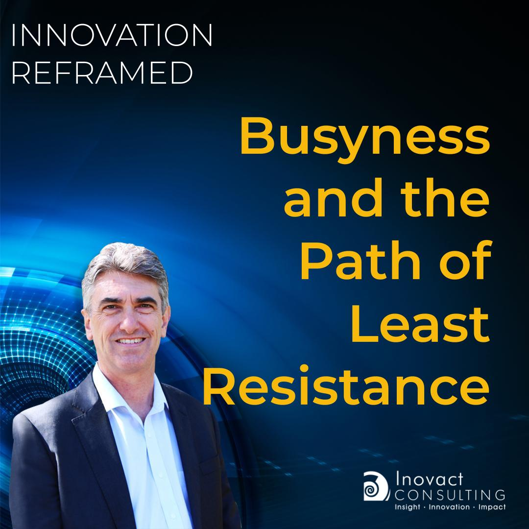 Busyness and the Path of Least Resistance